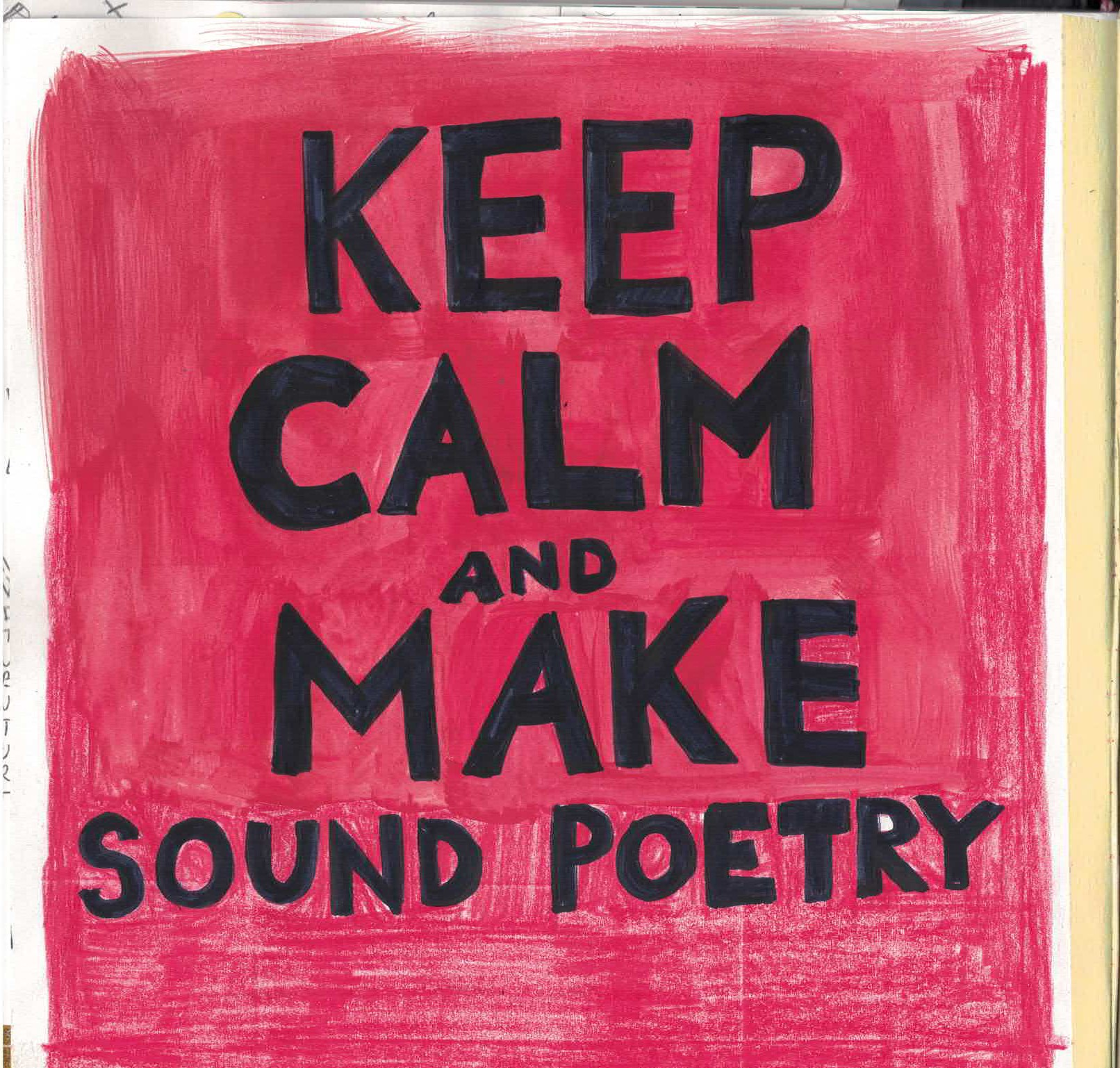 keep calm and make sound poetry